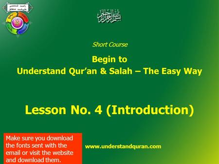 Short Course Begin to Understand Qur'an & Salah – The Easy Way Lesson No. 4 (Introduction) www.understandquran.com Make sure you download the fonts sent.