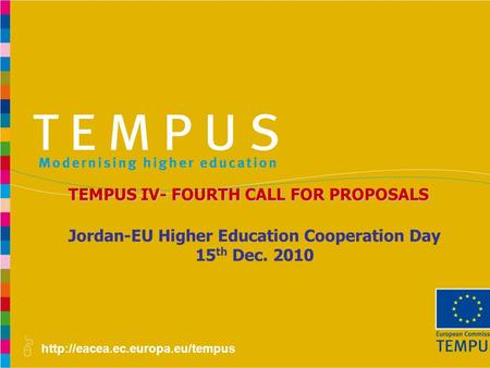 Jordan-EU Higher Education Cooperation Day 15 th Dec. 2010 TEMPUS IV- FOURTH CALL FOR PROPOSALS.