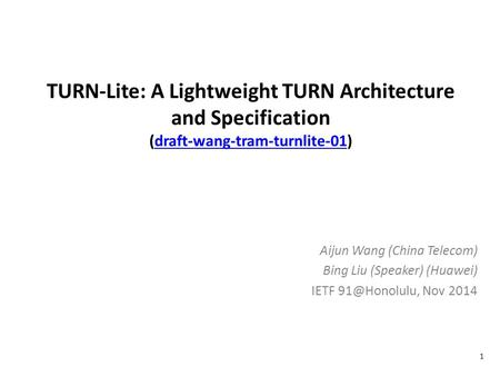 TURN-Lite: A Lightweight TURN Architecture and Specification (draft-wang-tram-turnlite-01)draft-wang-tram-turnlite-01 Aijun Wang (China Telecom) Bing Liu.