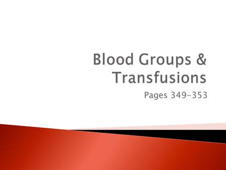 Pages 349-353.  When blood is given intraveneously  Usually donated blood  Transfusions are given for:  Blood loss due to injury  Surgery  To supplement.