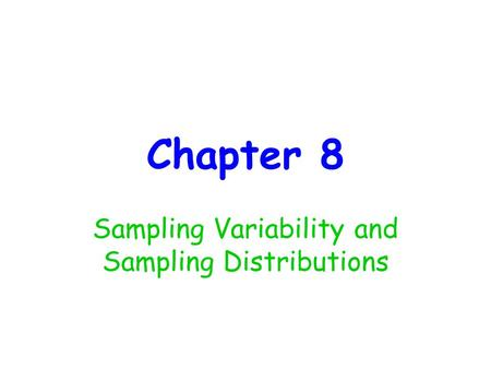 Chapter 8 Sampling Variability and Sampling Distributions.