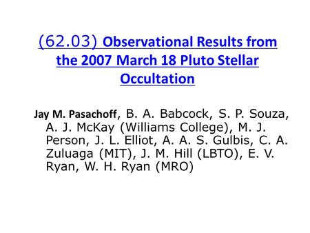 (62.03) Observational Results from the 2007 March 18 Pluto Stellar Occultation Jay M. Pasachoff, B. A. Babcock, S. P. Souza, A. J. McKay (Williams College),