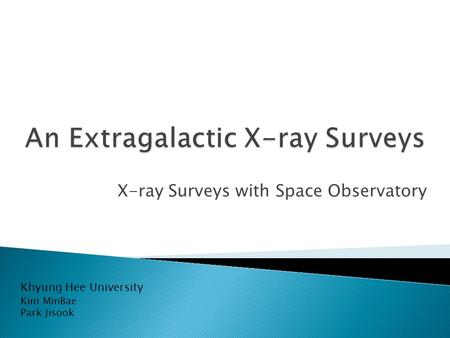 X-ray Surveys with Space Observatory Khyung Hee University Kim MinBae Park Jisook.