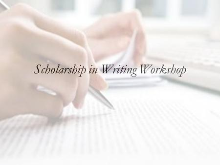 Scholarship in Writing Workshop. When I was a kid… We used to have to do research projects They were AWFUL The library smelled bad… I could never figure.