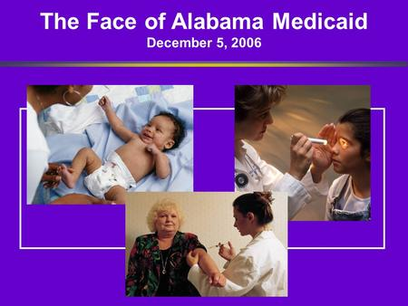 The Face of Alabama Medicaid December 5, 2006. Demographics FY 2005 Medicaid covers: 20.7% of Alabama's total population (includes all eligibility categories)