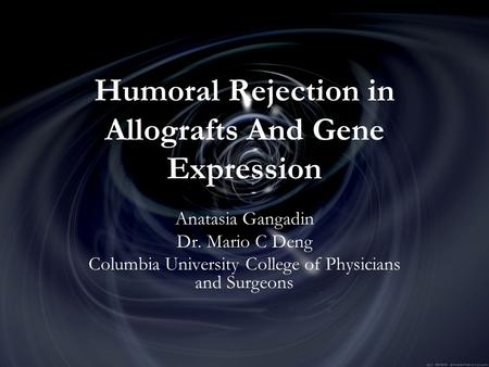 Humoral Rejection in Allografts And Gene Expression Anatasia Gangadin Dr. Mario C Deng Columbia University College of Physicians and Surgeons.