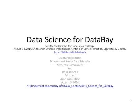 Data Science for DataBay DataBay Reclaim the Bay Innovation Challenge: August 1-3, 2014, Smithsonian Environmental Research Center, 647 Contees Wharf.