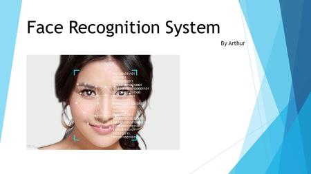 Face Recognition System By Arthur. Introduction  A facial recognition system is a computer application for automatically identifying or verifying a person.