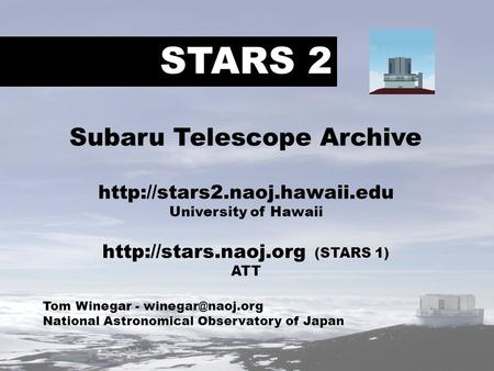 STARS 2 Tom Winegar - National Astronomical Observatory of Japan Subaru Telescope Archive  University of.