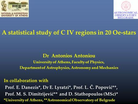A statistical study of C IV regions in 20 Oe-stars Dr Antonios Antoniou University of Athens, Faculty of Physics, Department of Astrophysics, Astronomy.