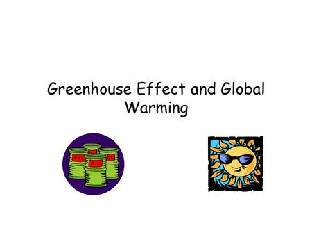 Greenhouse Effect and Global Warming Greenhouse Effect Key Factors Earth-Sun Temperature Differences Greenhouse Gas Concentrations The atmosphere is.