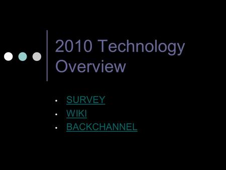 2010 Technology Overview SURVEY WIKI BACKCHANNEL.