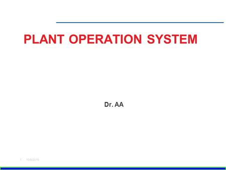 PLANT OPERATION SYSTEM Dr. AA 10/8/20151. PROCESS SYSTEM Type of process equipments etc is dependent on the process itself. Lets take Oil Platform and.