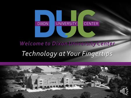 Welcome to Dixon University Center Technology at Your Fingertips.