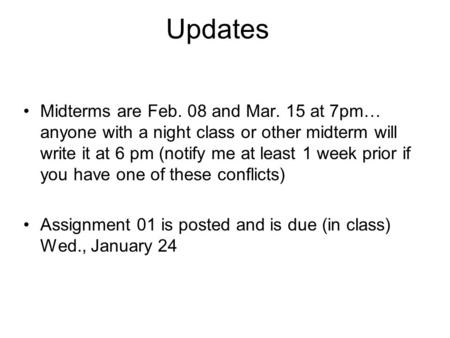Updates Midterms are Feb. 08 and Mar. 15 at 7pm… anyone with a night class or other midterm will write it at 6 pm (notify me at least 1 week prior if you.