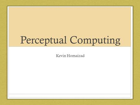Perceptual Computing Kevin Homaizad. Background Control of a device with: Voice Recognition Facial Recognition Precise Muscle Movement Recognition* No.