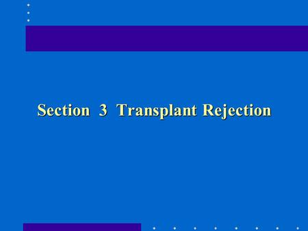 Section 3 Transplant Rejection