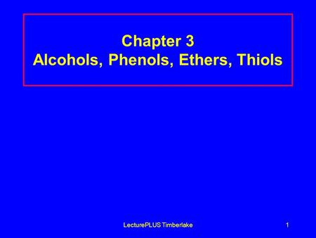 LecturePLUS Timberlake1 Chapter 3 Alcohols, Phenols, Ethers, Thiols.