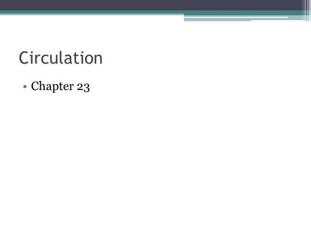 Circulation Chapter 23. Cardiovascular System Accepts oxygen, nutrients, and other substances from the respiratory and digestive systems and delivers.