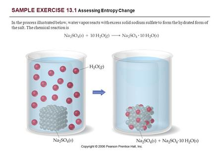 SAMPLE EXERCISE 13.1 Assessing Entropy Change In the process illustrated below, water vapor reacts with excess solid sodium sulfate to form the hydrated.