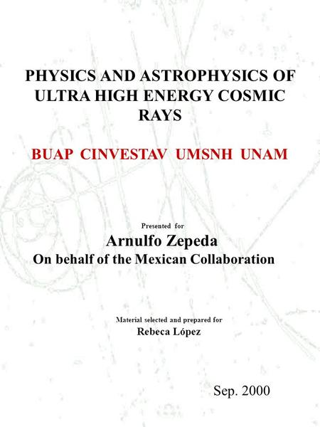 Presented for Arnulfo Zepeda On behalf of the Mexican Collaboration Sep. 2000 PHYSICS AND ASTROPHYSICS OF ULTRA HIGH ENERGY COSMIC RAYS BUAP CINVESTAV.