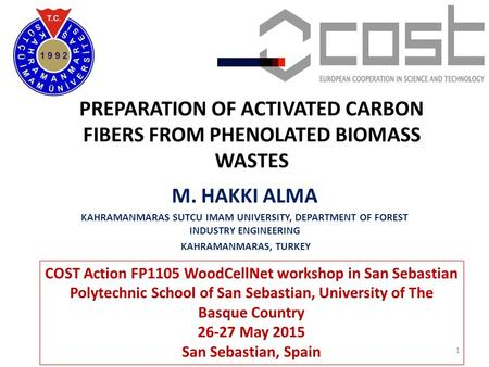PREPARATION OF ACTIVATED CARBON FIBERS FROM PHENOLATED BIOMASS WASTES M. HAKKI ALMA KAHRAMANMARAS SUTCU IMAM UNIVERSITY, DEPARTMENT OF FOREST INDUSTRY.