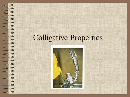 Colligative Properties. Definition Properties that depend on the concentration of a solution no matter what the solute's identity is.