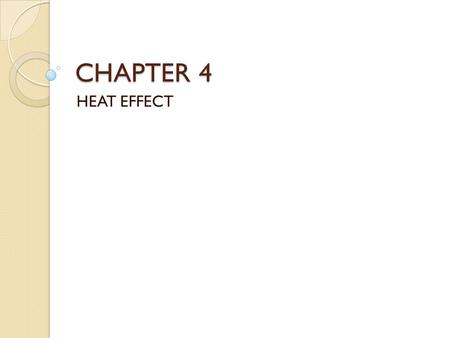 CHAPTER 4 HEAT EFFECT. Consider the process of manufacturing ETHYLENE GLYCOL (an antifreeze agent) from ethylene : -Vaporization -Heating Ethylene (liquid)