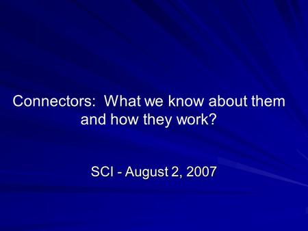 Connectors: What we know about them and how they work? SCI - August 2, 2007.