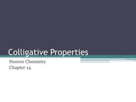 Colligative Properties Honors Chemistry Chapter 14.