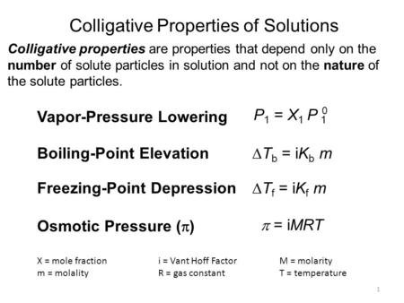 1 Colligative Properties of Solutions Colligative properties are properties that depend only on the number of solute particles in solution and not on the.