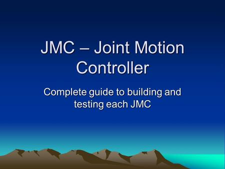 JMC – Joint Motion Controller Complete guide to building and testing each JMC.