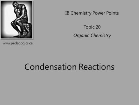 Condensation Reactions IB Chemistry Power Points Topic 20 Organic Chemistry www.pedagogics.ca.