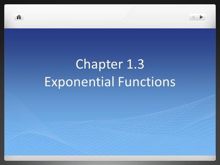Chapter 1.3 Exponential Functions. Exponential function F(x) = a x The domain of f(x) = a x is (-∞, ∞) The range of f(x) = a x is (0, ∞)