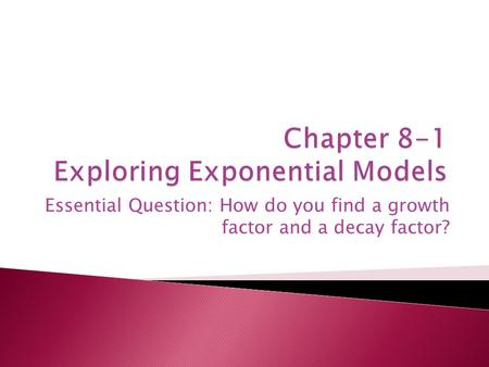 Essential Question: How do you find a growth factor and a decay factor?
