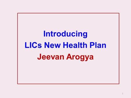 1 Introducing LICs New Health Plan Jeevan Arogya.