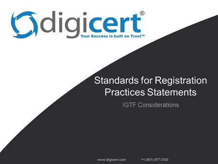 +1 (801) 877-2100 Standards for Registration Practices Statements IGTF Considerations.