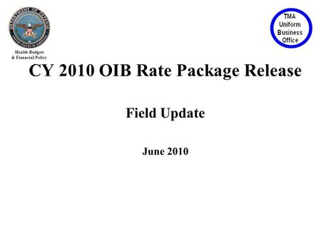 Health Budgets & Financial Policy CY 2010 OIB Rate Package Release Field Update June 2010.