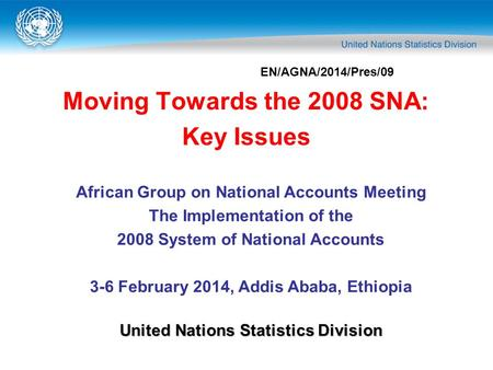 Moving Towards the 2008 SNA: Key Issues African Group on National Accounts Meeting The Implementation of the 2008 System of National Accounts 3-6 February.