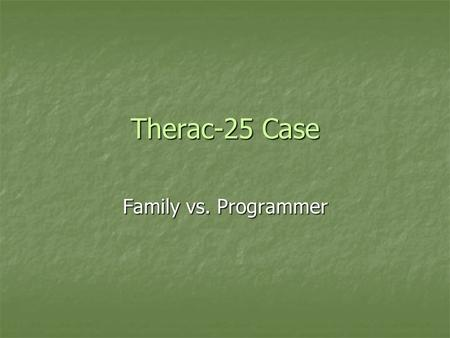 Therac-25 Case Family vs. Programmer. People Suffered From Different Type of Bad Programming Database accuracy problems. Many people could not vote in.