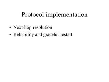 Protocol implementation Next-hop resolution Reliability and graceful restart.