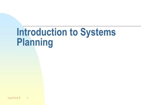 Lecture 4 1 Introduction to Systems Planning Lecture 4 2 Objectives n Describe the strategic planning process n Explain the purpose of a mission statement.