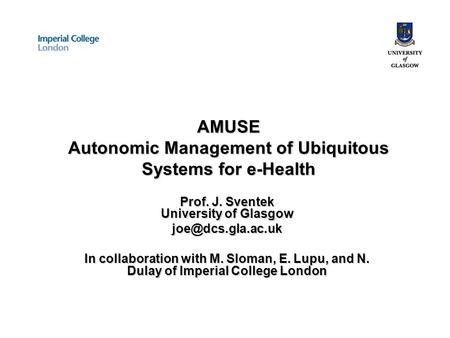 22 April 2005EPSRC e-Science Meeting 20051 AMUSE Autonomic Management of Ubiquitous Systems for e-Health Prof. J. Sventek University of Glasgow