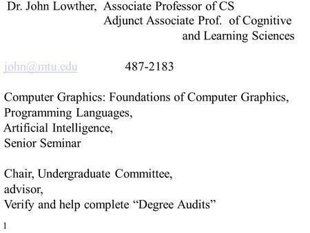 Dr. John Lowther, Associate Professor of CS Adjunct Associate Prof. of Cognitive and Learning Sciences  Computer Graphics: