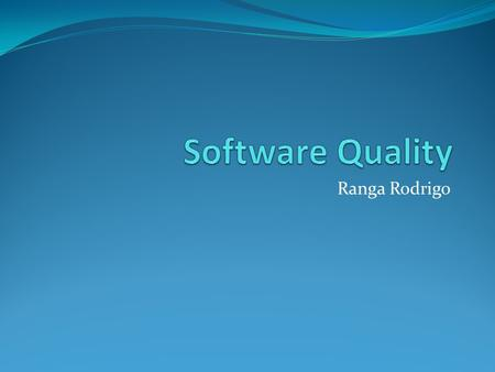 Ranga Rodrigo. The purpose of software engineering is to find ways of building quality software.