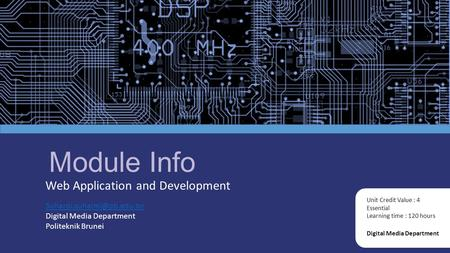 Module Info Web Application and Development Digital Media Department Unit Credit Value : 4 Essential Learning time : 120 hours