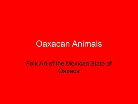 Folk Art of the Mexican State of Oaxaca