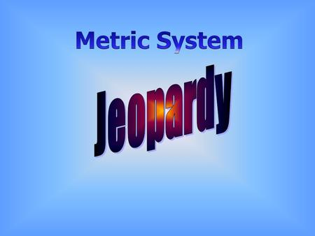 Metric Tools Metric History 100 Convert This! Units and Prefixes Metric Vocab Abbreviate This! 500 400 300 200 100 200 300 400 500 400 300 200 100 Final.