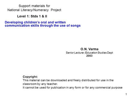 1 Support materials for National Literacy/Numeracy Project O.N. Varma Senior Lecturer, Education Studies Dept 2003 Copyright: This material can be downloaded.