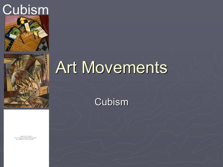 Cubism Art Movements Cubism. What is Cubism?  Cubism was an art movement that officially lasted from 1907-1914, but has continued to impact art to the.